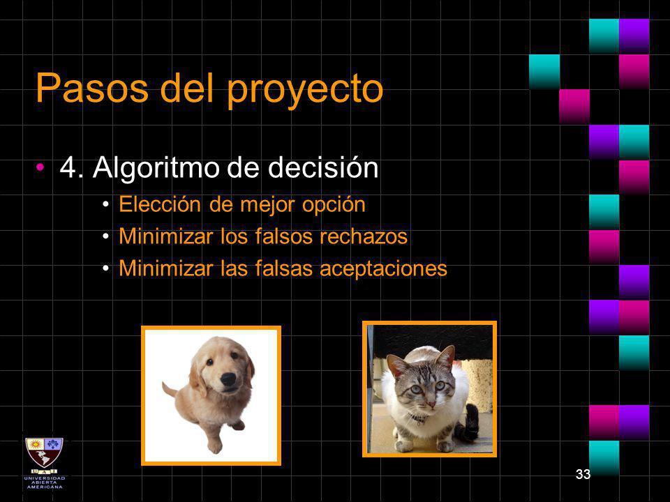 33 Pasos del proyecto 4. Algoritmo de decisión Elección de mejor opción Minimizar los falsos rechazos Minimizar las falsas aceptaciones