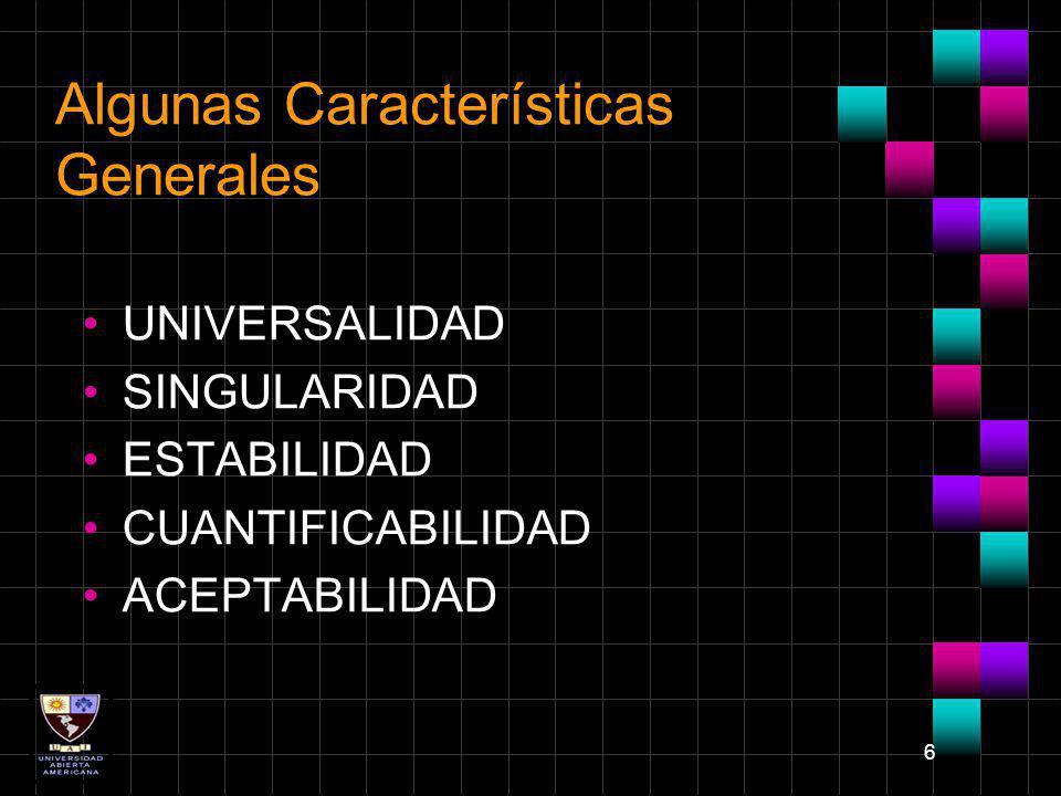 6 Algunas Características Generales UNIVERSALIDAD SINGULARIDAD ESTABILIDAD CUANTIFICABILIDAD ACEPTABILIDAD