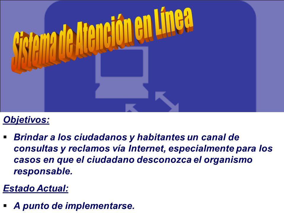 Objetivos: Brindar a los ciudadanos y habitantes un canal de consultas y reclamos vía Internet, especialmente para los casos en que el ciudadano desconozca el organismo responsable.