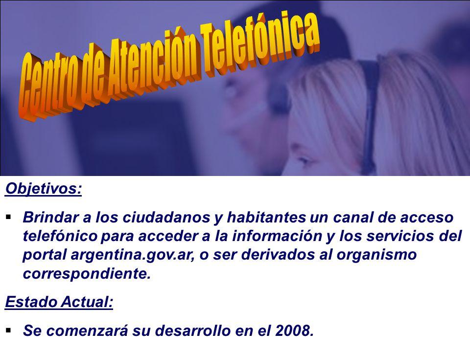 Objetivos: Brindar a los ciudadanos y habitantes un canal de acceso telefónico para acceder a la información y los servicios del portal argentina.gov.ar, o ser derivados al organismo correspondiente.
