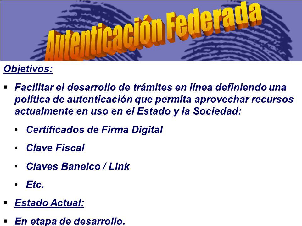 Objetivos: Facilitar el desarrollo de trámites en línea definiendo una política de autenticación que permita aprovechar recursos actualmente en uso en el Estado y la Sociedad: Certificados de Firma Digital Clave Fiscal Claves Banelco / Link Etc.