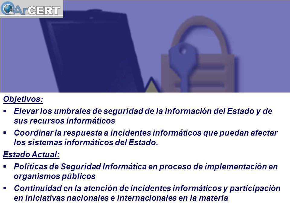 Objetivos: Elevar los umbrales de seguridad de la información del Estado y de sus recursos informáticos Coordinar la respuesta a incidentes informáticos que puedan afectar los sistemas informáticos del Estado.