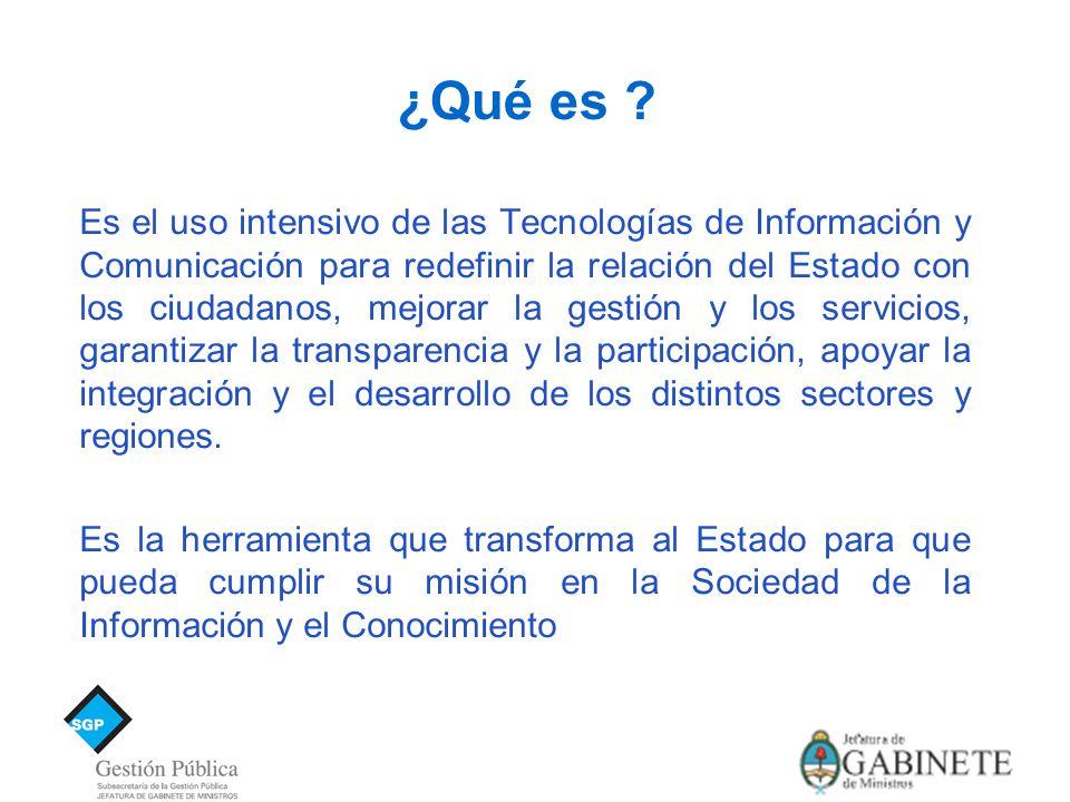 Es el uso intensivo de las Tecnologías de Información y Comunicación para redefinir la relación del Estado con los ciudadanos, mejorar la gestión y los servicios, garantizar la transparencia y la participación, apoyar la integración y el desarrollo de los distintos sectores y regiones.