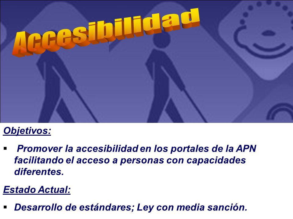 Objetivos: Promover la accesibilidad en los portales de la APN facilitando el acceso a personas con capacidades diferentes.