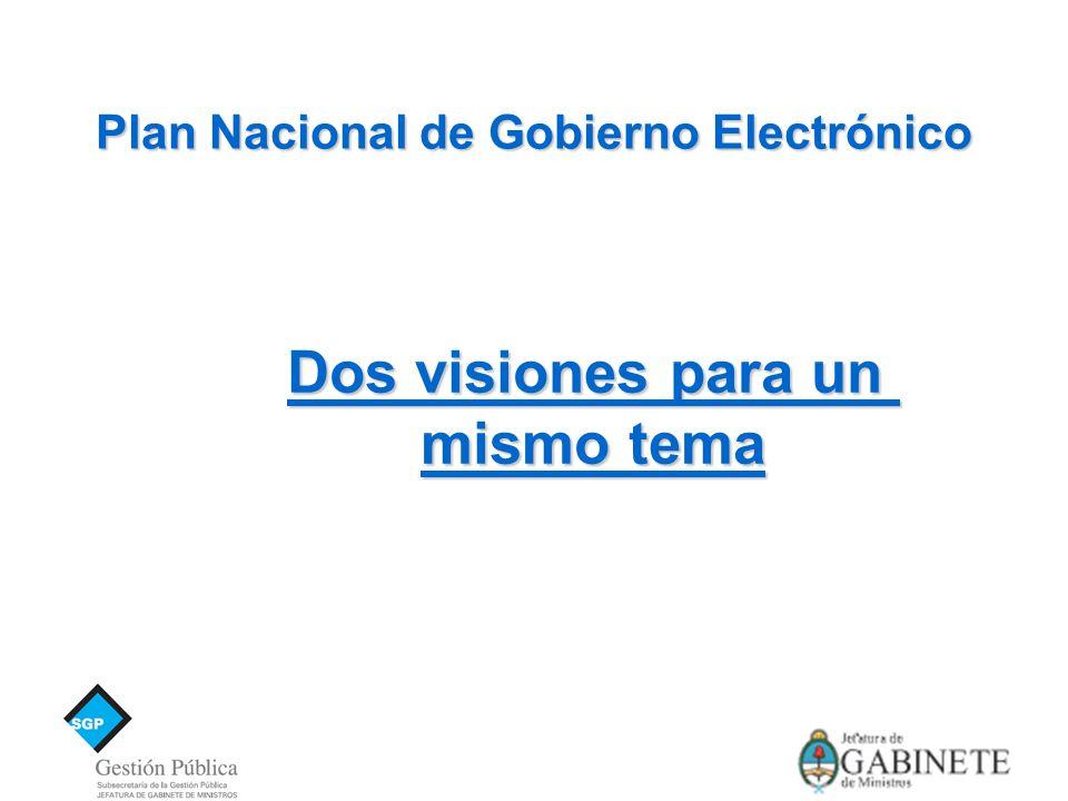 Plan Nacional de Gobierno Electrónico Dos visiones para un mismo tema