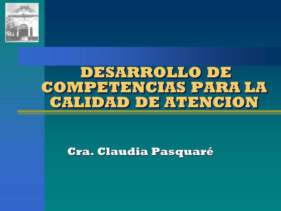 DESARROLLO DE COMPETENCIAS PARA LA CALIDAD DE ATENCION DESARROLLO DE COMPETENCIAS PARA LA CALIDAD DE ATENCION Cra.