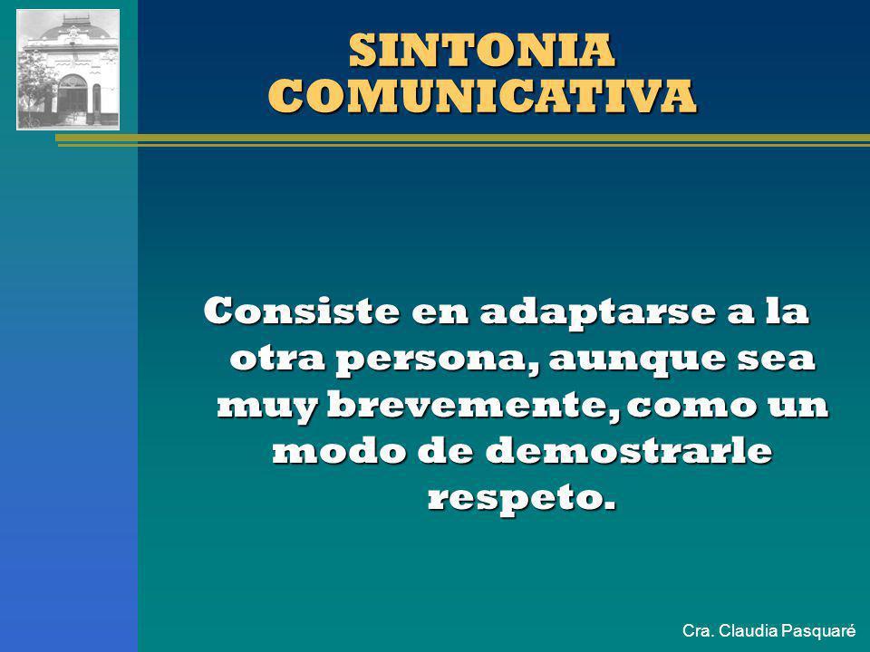 Cra. Claudia Pasquaré INFLUENCIA HABILIDADES DE ARRANQUE HABILIDADES DE ARRANQUE Sintonía comunicativa. Sintonía comunicativa. Escuchar de verdad. Esc