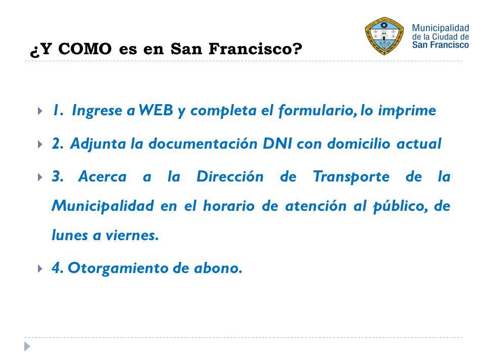 ¿Y COMO es en San Francisco.1. Ingrese a WEB y completa el formulario, lo imprime 2.