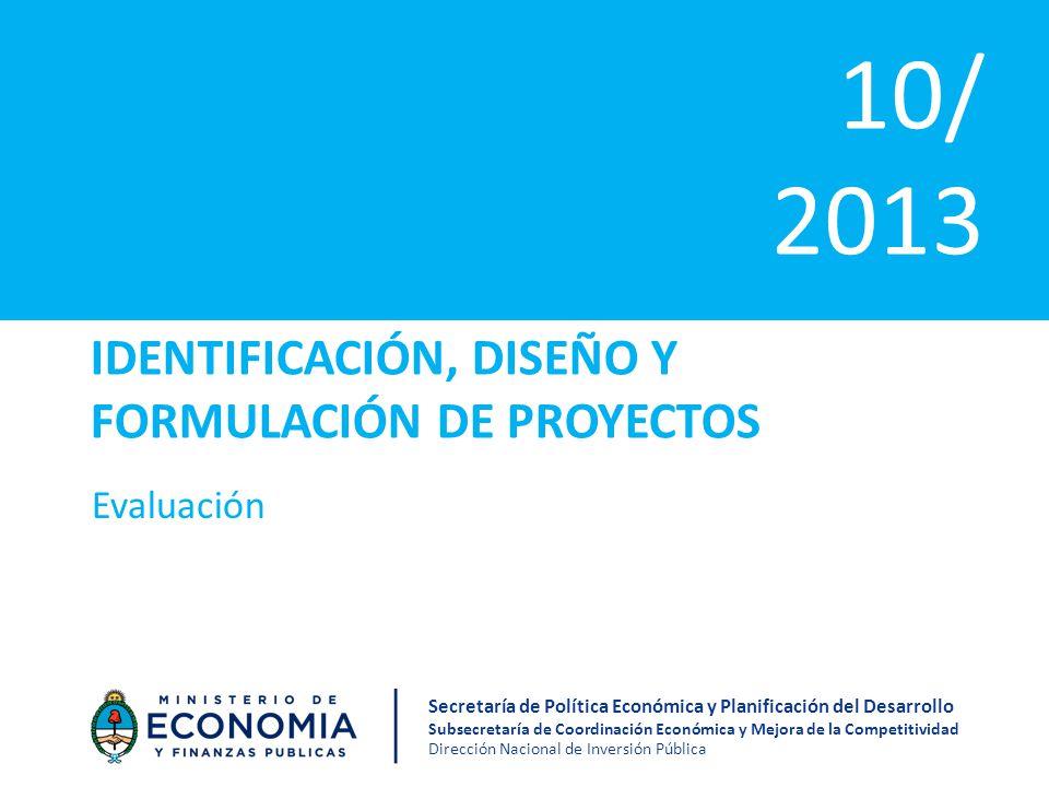 IDENTIFICACIÓN, DISEÑO Y FORMULACIÓN DE PROYECTOS Evaluación 10/ 2013 Secretaría de Política Económica y Planificación del Desarrollo Subsecretaría de