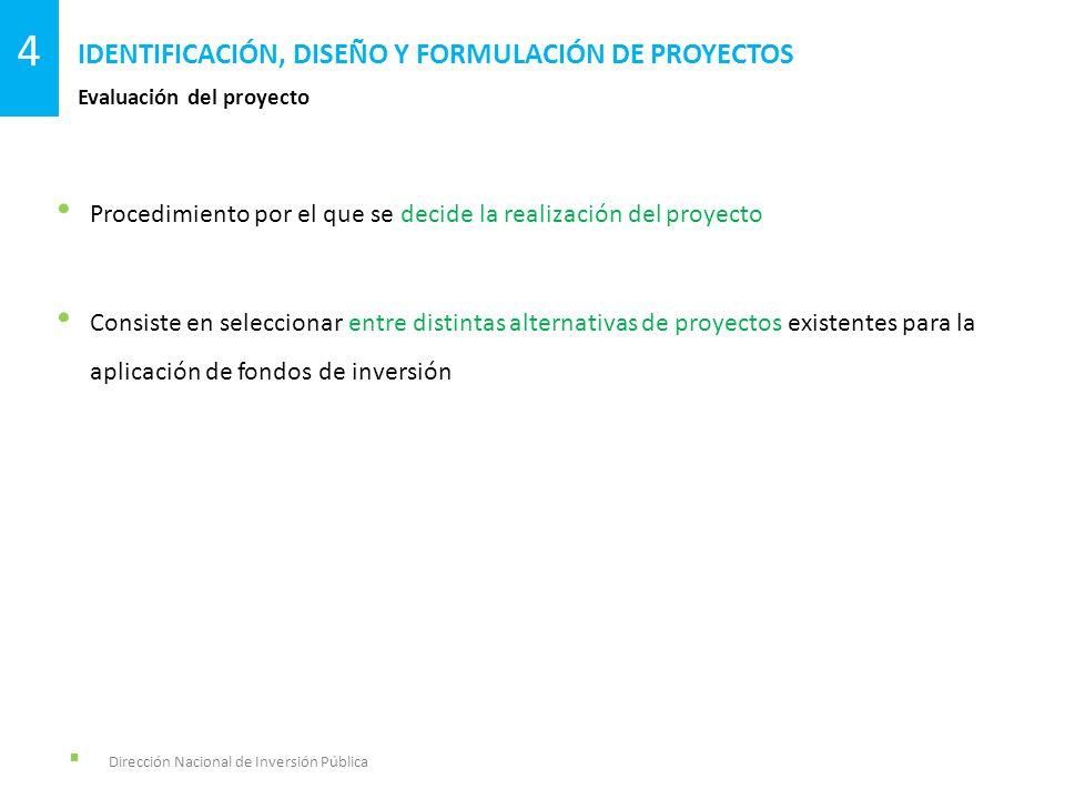 Dirección Nacional de Inversión Pública Evaluación del proyecto IDENTIFICACIÓN, DISEÑO Y FORMULACIÓN DE PROYECTOS 4 Procedimiento por el que se decide