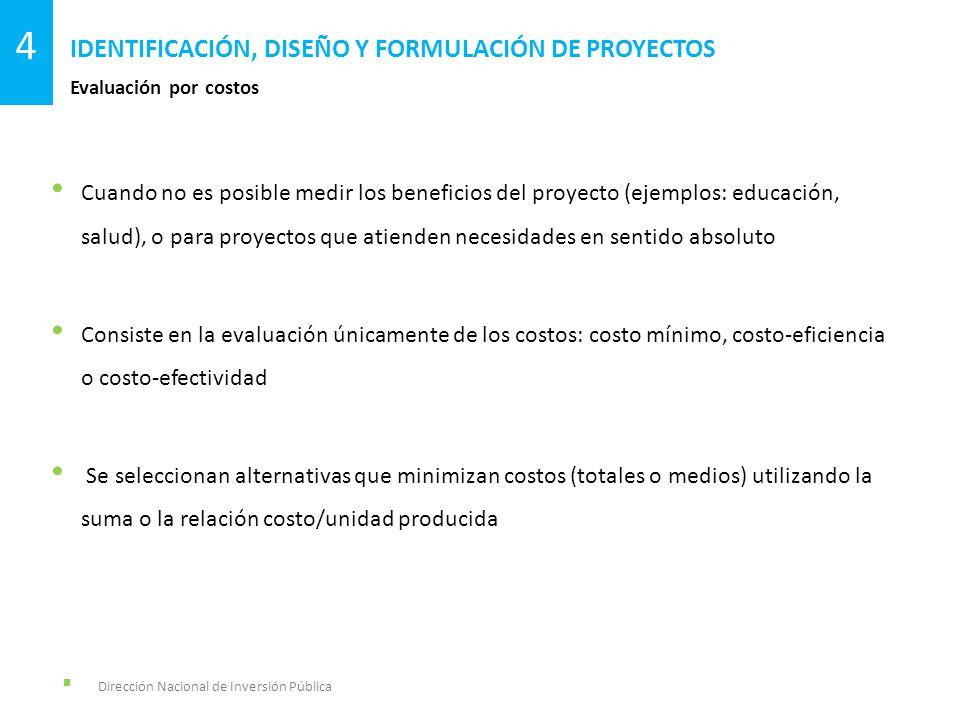 Dirección Nacional de Inversión Pública Evaluación por costos IDENTIFICACIÓN, DISEÑO Y FORMULACIÓN DE PROYECTOS 4 Cuando no es posible medir los benef