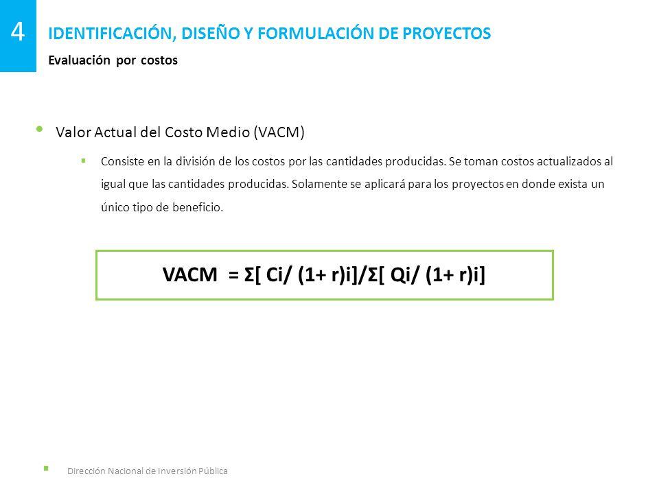 Dirección Nacional de Inversión Pública Evaluación por costos IDENTIFICACIÓN, DISEÑO Y FORMULACIÓN DE PROYECTOS 4 Valor Actual del Costo Medio (VACM)