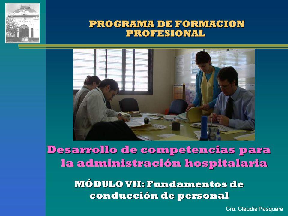 Cra. Claudia Pasquaré PROGRAMA DE FORMACION PROFESIONAL PROGRAMA DE FORMACION PROFESIONAL MÓDULO VII: Fundamentos de conducción de personal Desarrollo