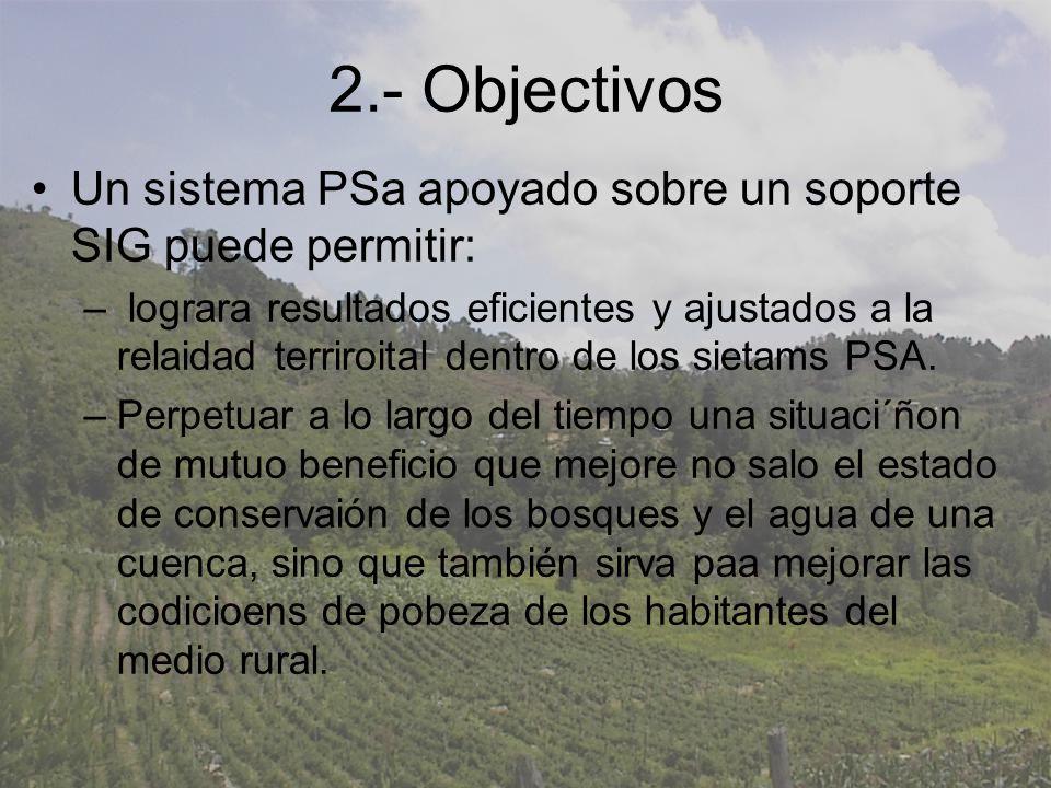 2.- Objectivos Un sistema PSa apoyado sobre un soporte SIG puede permitir: – lograra resultados eficientes y ajustados a la relaidad terriroital dentro de los sietams PSA.