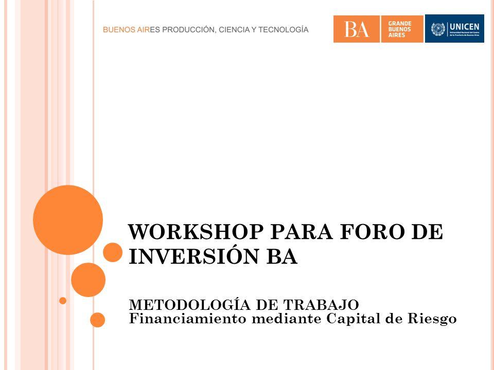 WORKSHOP PARA FORO DE INVERSIÓN BA METODOLOGÍA DE TRABAJO Financiamiento mediante Capital de Riesgo