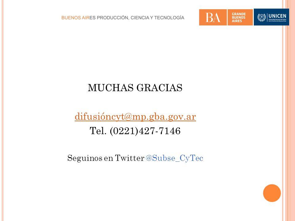 MUCHAS GRACIAS difusióncyt@mp.gba.gov.ar Tel. (0221)427-7146 Seguinos en Twitter @Subse_CyTec