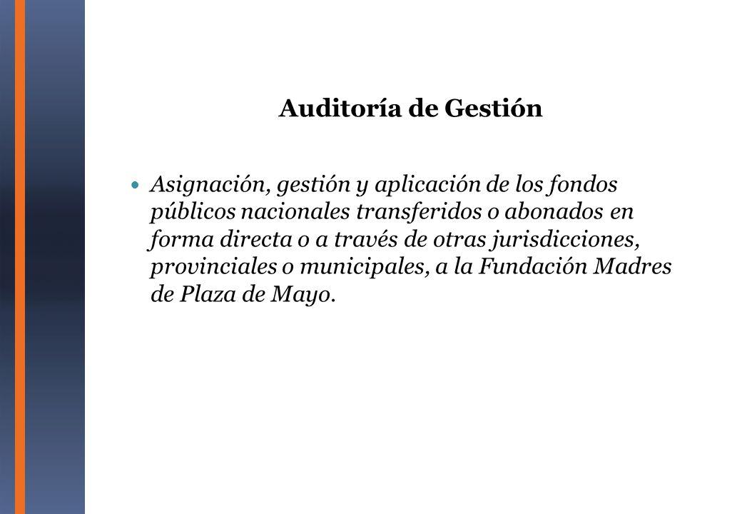 Auditoría de Gestión Asignación, gestión y aplicación de los fondos públicos nacionales transferidos o abonados en forma directa o a través de otras j