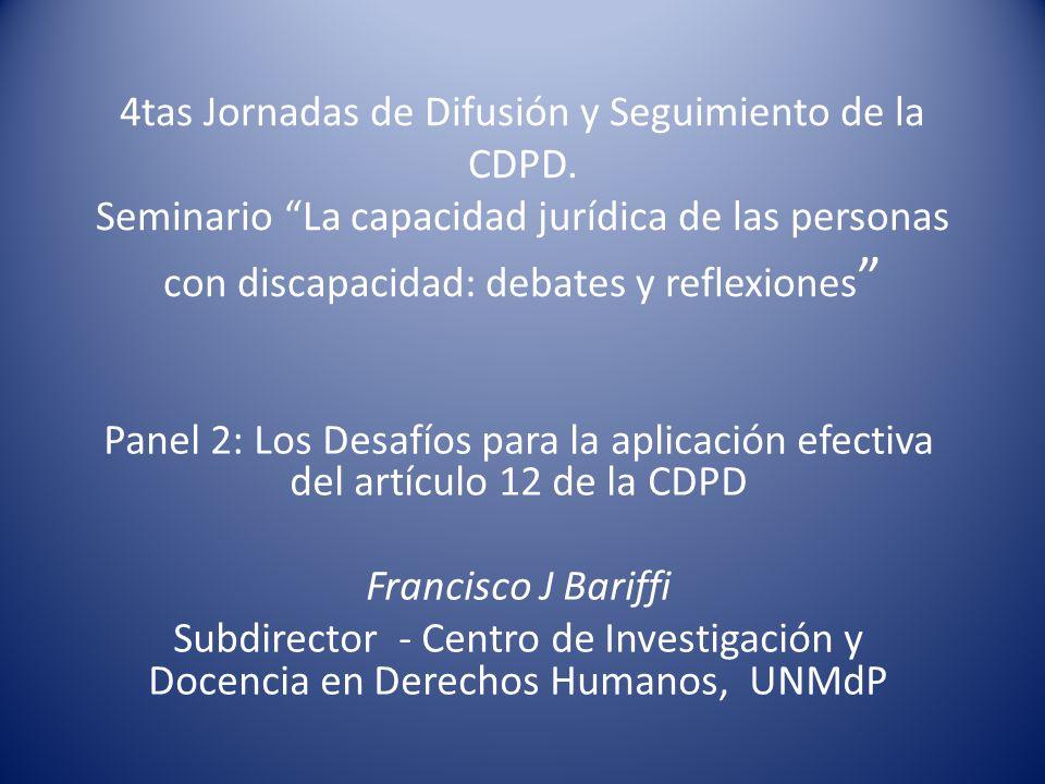 4tas Jornadas de Difusión y Seguimiento de la CDPD. Seminario La capacidad jurídica de las personas con discapacidad: debates y reflexiones Panel 2: L