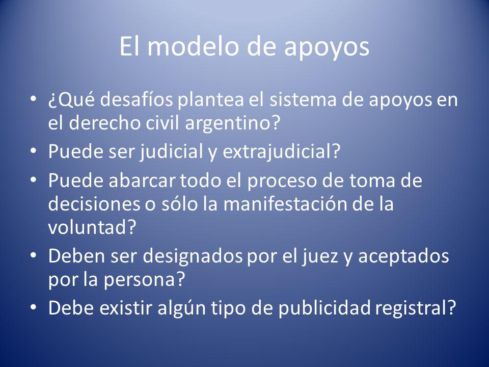 El modelo de apoyos ¿Qué desafíos plantea el sistema de apoyos en el derecho civil argentino? Puede ser judicial y extrajudicial? Puede abarcar todo e