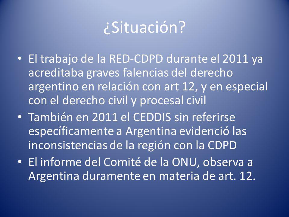 ¿Situación? El trabajo de la RED-CDPD durante el 2011 ya acreditaba graves falencias del derecho argentino en relación con art 12, y en especial con e