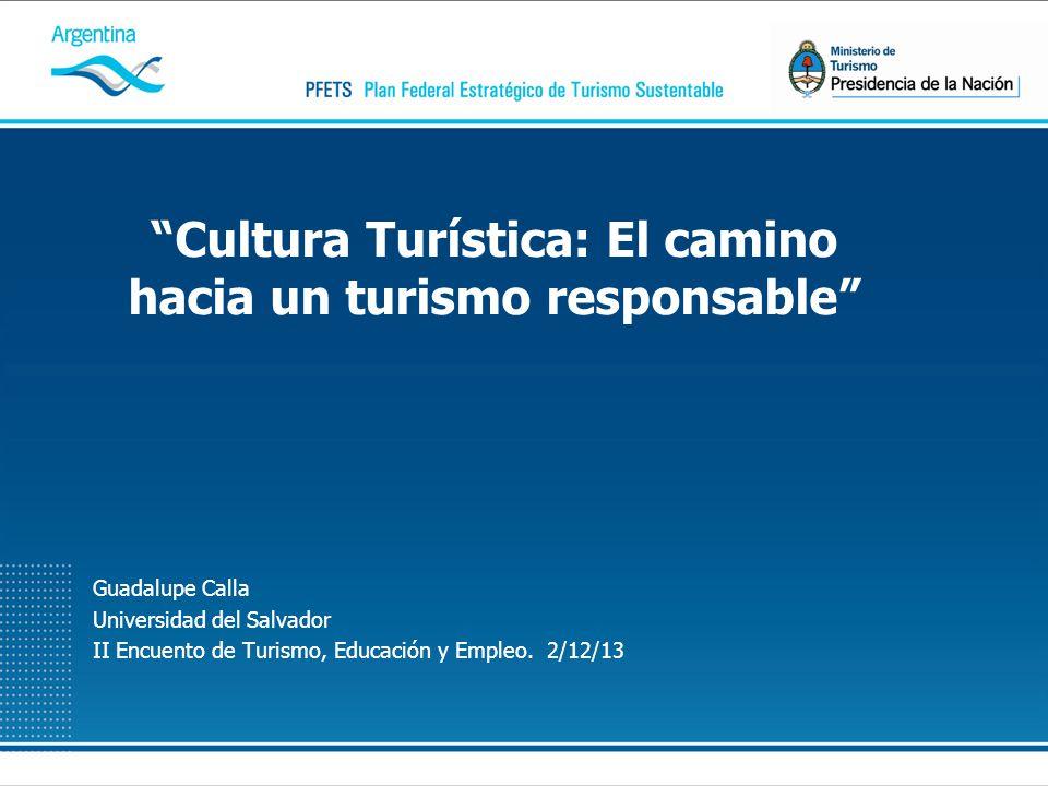 Guadalupe Calla Universidad del Salvador II Encuento de Turismo, Educación y Empleo. 2/12/13 Cultura Turística: El camino hacia un turismo responsable