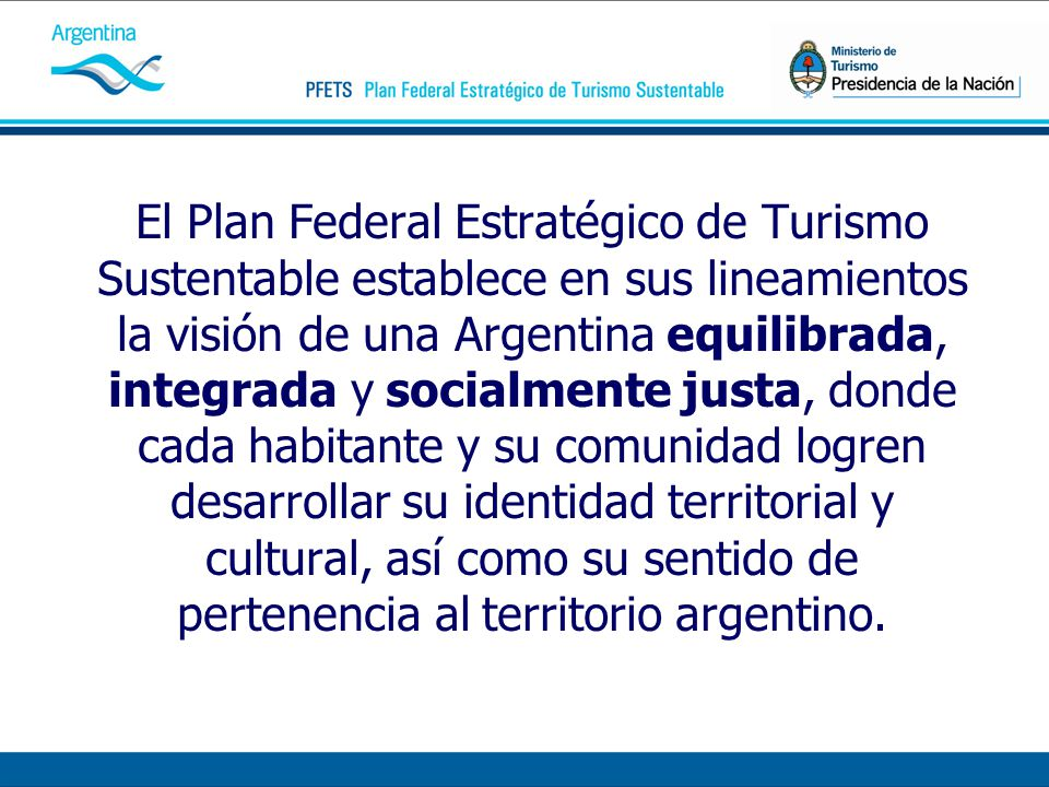 El Plan Federal Estratégico de Turismo Sustentable establece en sus lineamientos la visión de una Argentina equilibrada, integrada y socialmente justa