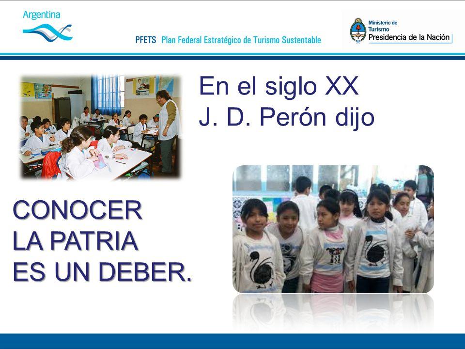 En el siglo XX J. D. Perón dijo CONOCER LA PATRIA LA PATRIA ES UN DEBER. ES UN DEBER.