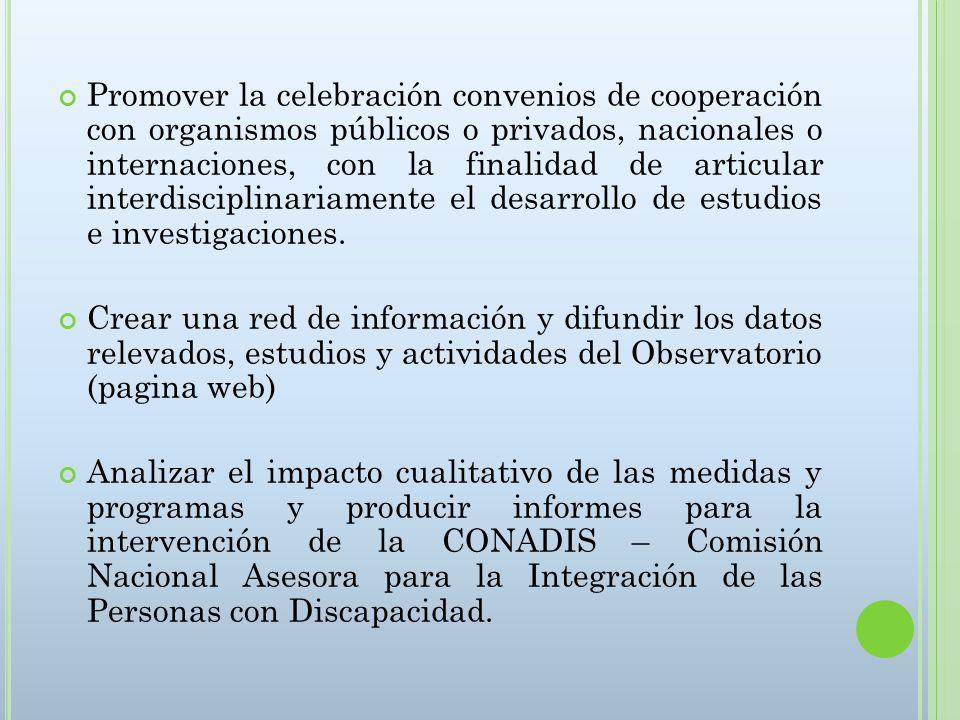 Promover la celebración convenios de cooperación con organismos públicos o privados, nacionales o internaciones, con la finalidad de articular interdisciplinariamente el desarrollo de estudios e investigaciones.