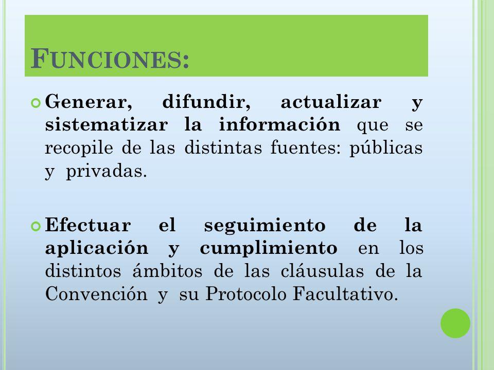 F UNCIONES : Generar, difundir, actualizar y sistematizar la información que se recopile de las distintas fuentes: públicas y privadas.