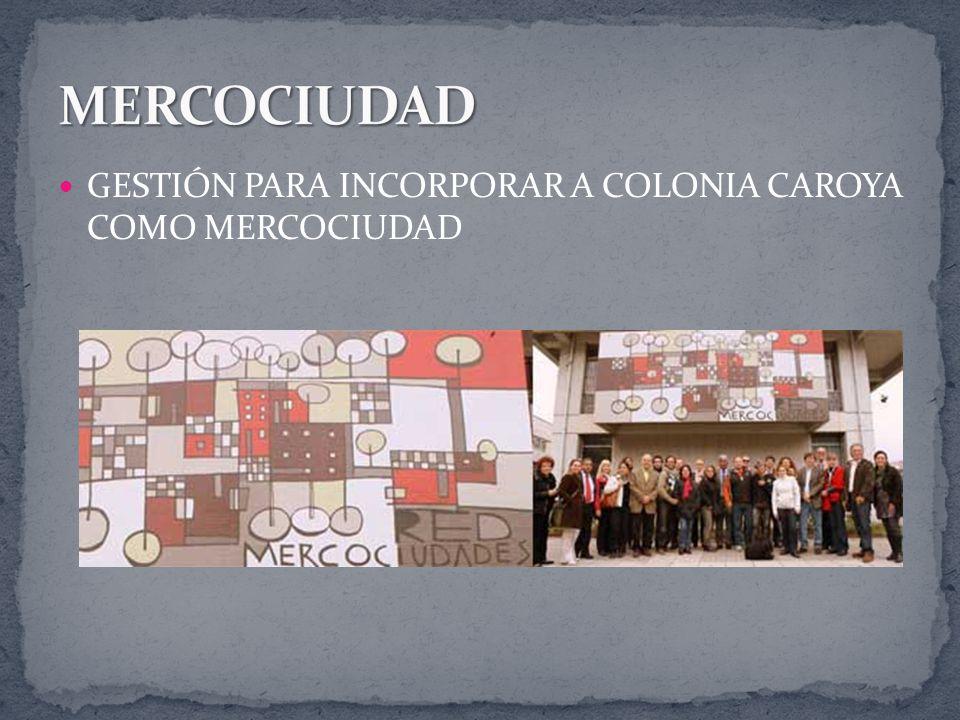GESTIÓN PARA INCORPORAR A COLONIA CAROYA COMO MERCOCIUDAD
