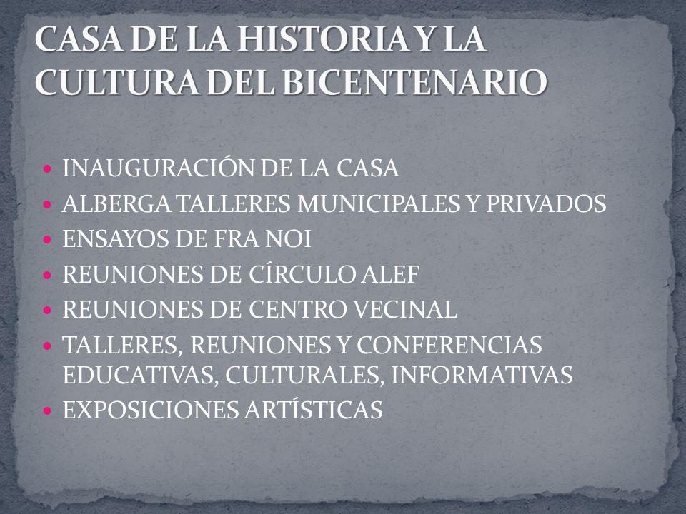 INAUGURACIÓN DE LA CASA ALBERGA TALLERES MUNICIPALES Y PRIVADOS ENSAYOS DE FRA NOI REUNIONES DE CÍRCULO ALEF REUNIONES DE CENTRO VECINAL TALLERES, REU
