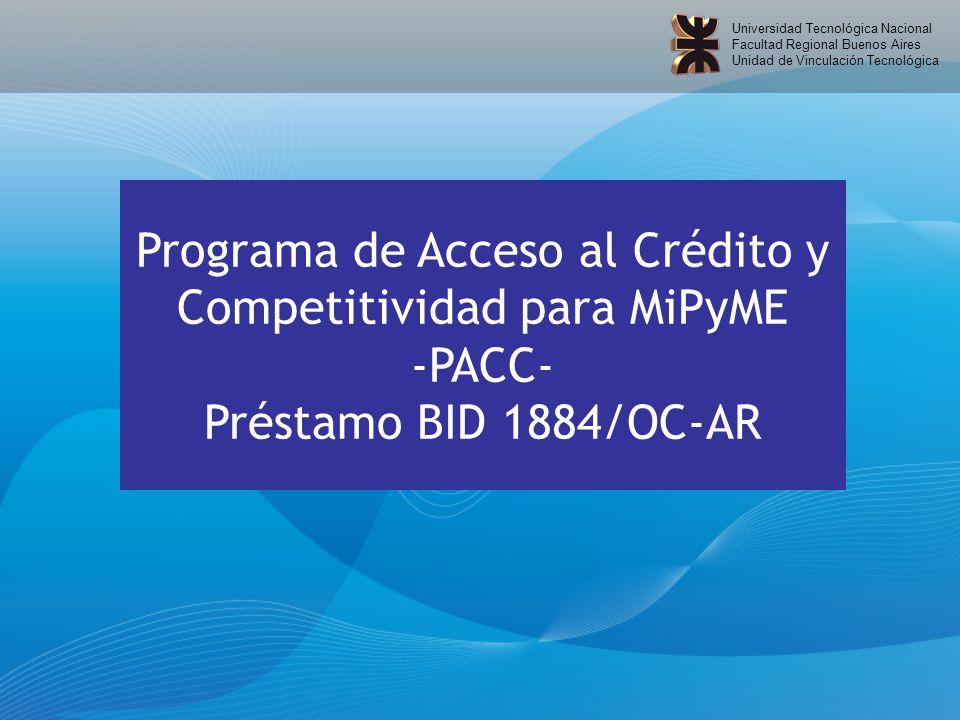 Universidad Tecnológica Nacional Facultad Regional Buenos Aires Unidad de Vinculación Tecnológica Programa de Acceso al Crédito y Competitividad para MiPyME -PACC- Préstamo BID 1884/OC-AR