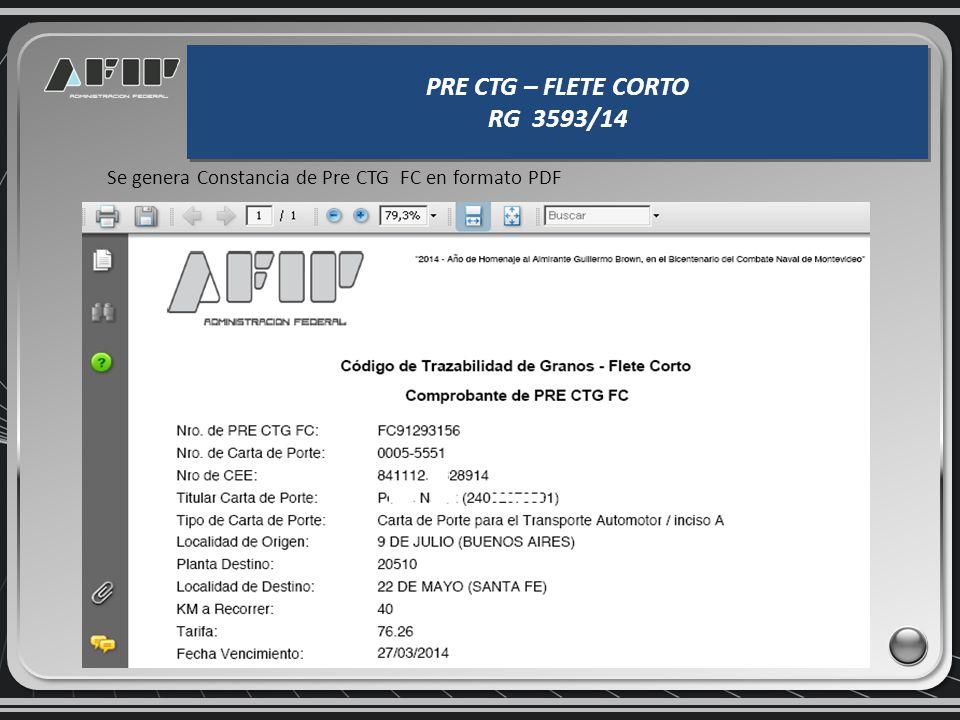 Con los datos consignados, se genera un número PRE CTG FLETE CORTO y permite imprimir la Constancia del mismo. PRE CTG – FLETE CORTO RG 3593/14 PRE CT