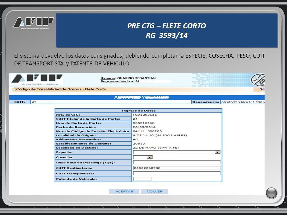 PRE CTG – FLETE CORTO RG 3593/14 PRE CTG – FLETE CORTO RG 3593/14 Arribada la carga a Destino, y se quiera CONFIRMAR la misma, se elige la opción CONF