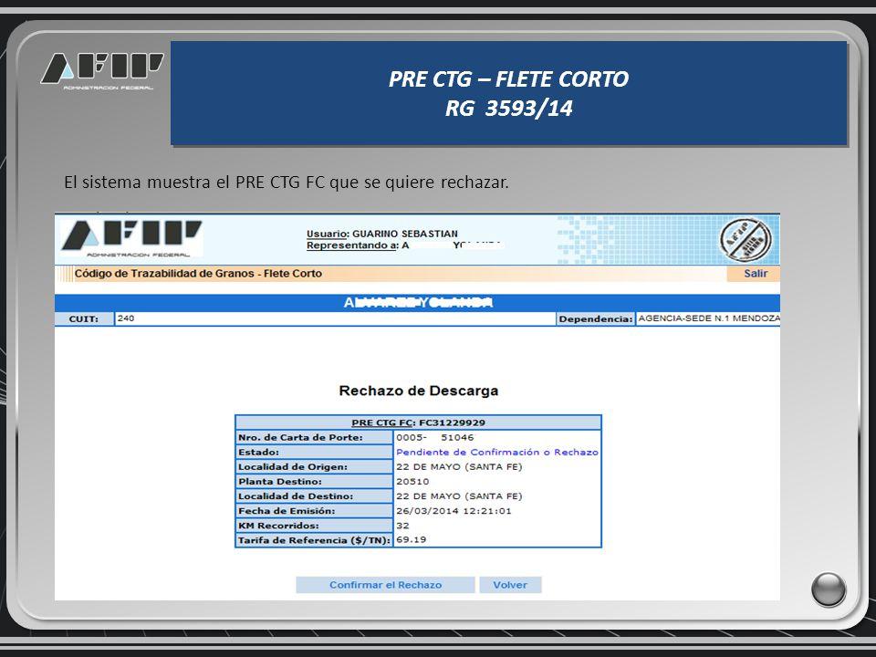 PRE CTG – FLETE CORTO RG 3593/14 PRE CTG – FLETE CORTO RG 3593/14 En el caso que se quiera rechazar la descarga, se elige la opción RECHAZO DE PRE CTG