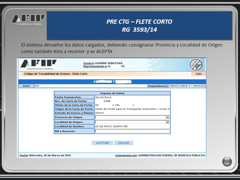 PRE CTG – FLETE CORTO RG 3593/14 PRE CTG – FLETE CORTO RG 3593/14 A continuación, seleccionada la opción SOLICITUD DE PRE CTG FLETE CORTO deberá ingre