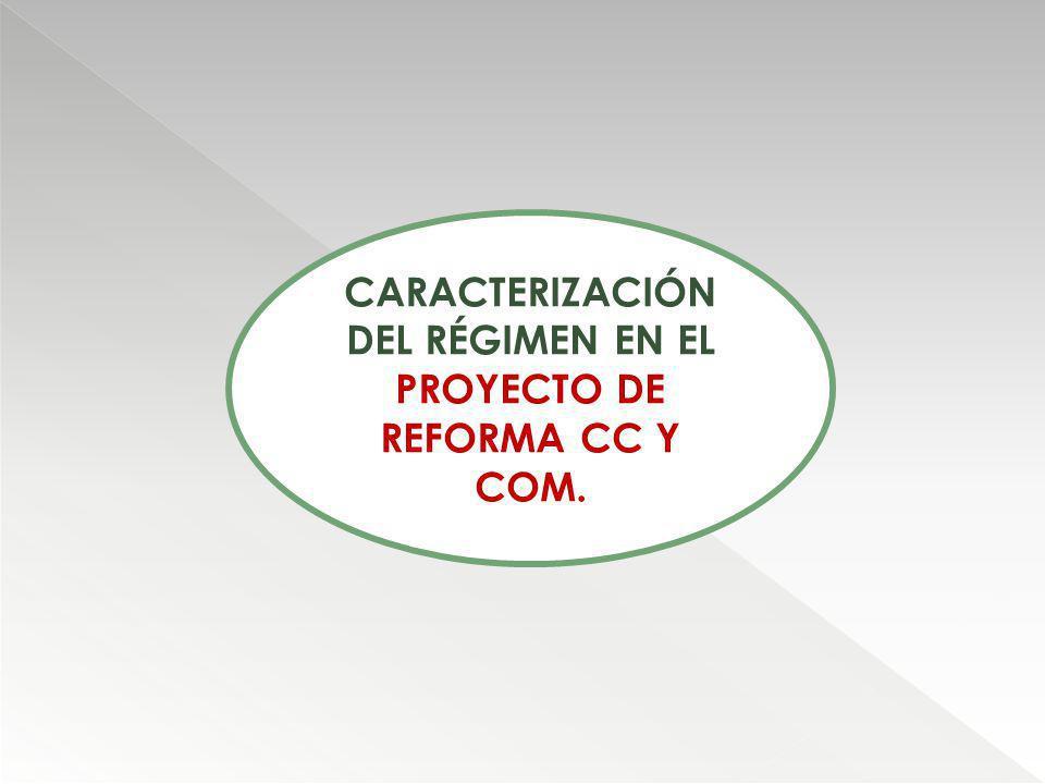 CARACTERIZACIÓN DEL RÉGIMEN EN EL PROYECTO DE REFORMA CC Y COM.