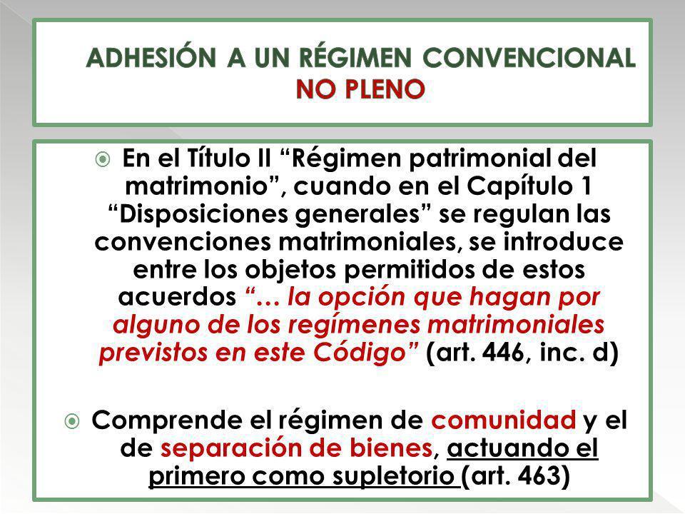 En el Título II Régimen patrimonial del matrimonio, cuando en el Capítulo 1 Disposiciones generales se regulan las convenciones matrimoniales, se intr