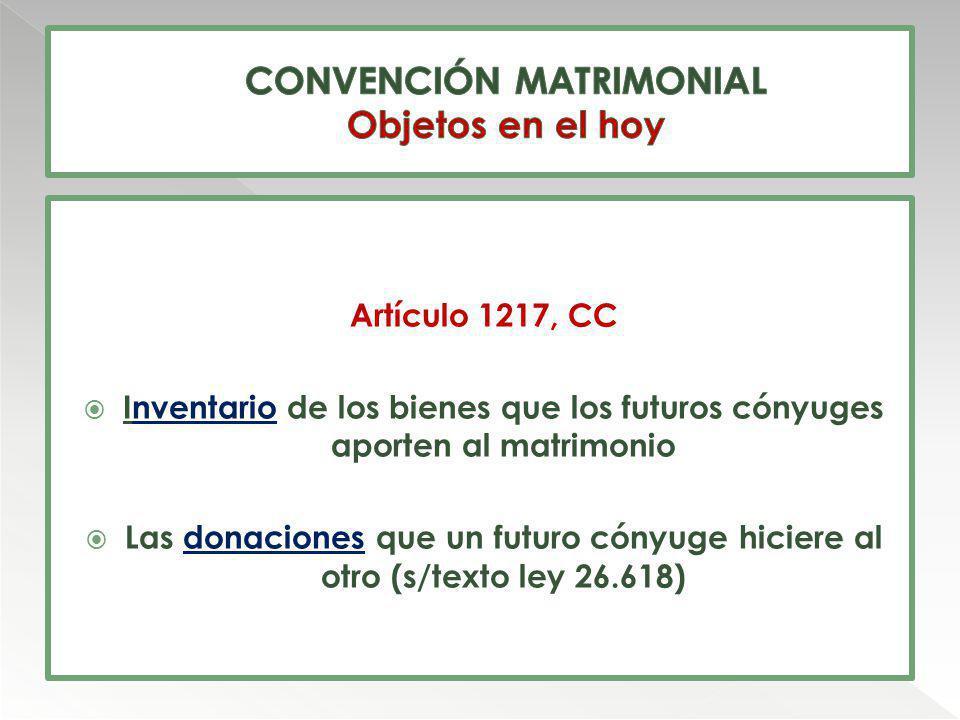 Artículo 1217, CC Inventario de los bienes que los futuros cónyuges aporten al matrimonio Las donaciones que un futuro cónyuge hiciere al otro (s/text
