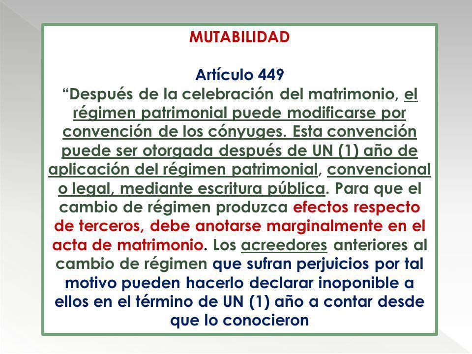 MUTABILIDAD Artículo 449 Después de la celebración del matrimonio, el régimen patrimonial puede modificarse por convención de los cónyuges. Esta conve