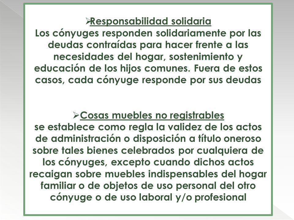 Responsabilidad solidaria Los cónyuges responden solidariamente por las deudas contraídas para hacer frente a las necesidades del hogar, sostenimiento