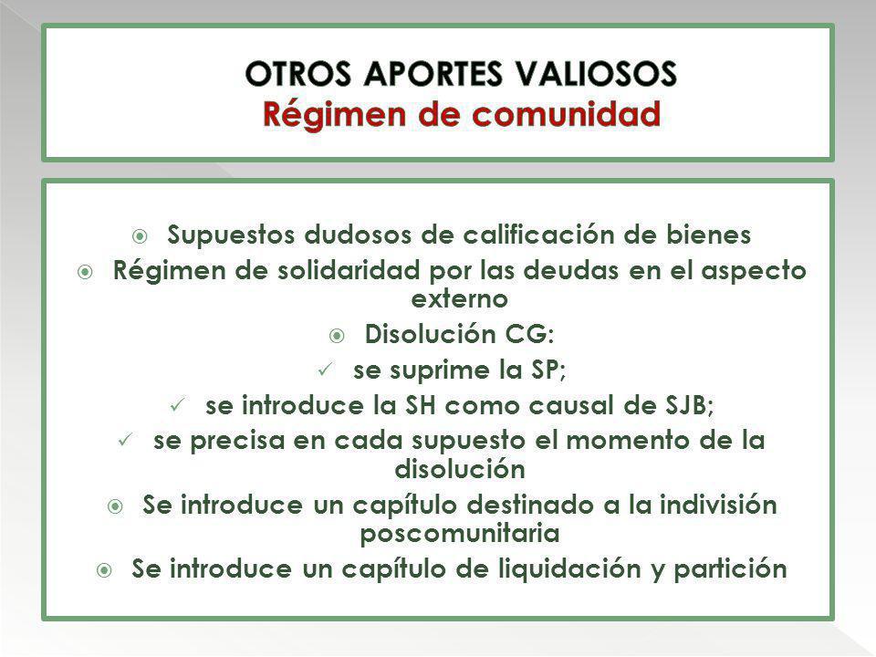Supuestos dudosos de calificación de bienes Régimen de solidaridad por las deudas en el aspecto externo Disolución CG: se suprime la SP; se introduce