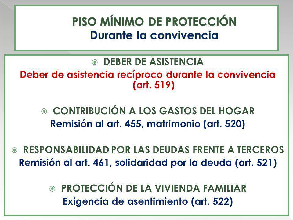 DEBER DE ASISTENCIA Deber de asistencia recíproco durante la convivencia (art. 519) CONTRIBUCIÓN A LOS GASTOS DEL HOGAR Remisión al art. 455, matrimon