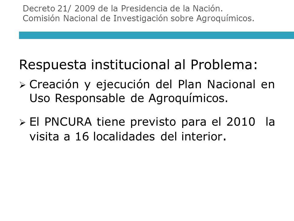 Respuesta institucional al Problema: Creación y ejecución del Plan Nacional en Uso Responsable de Agroquímicos. El PNCURA tiene previsto para el 2010