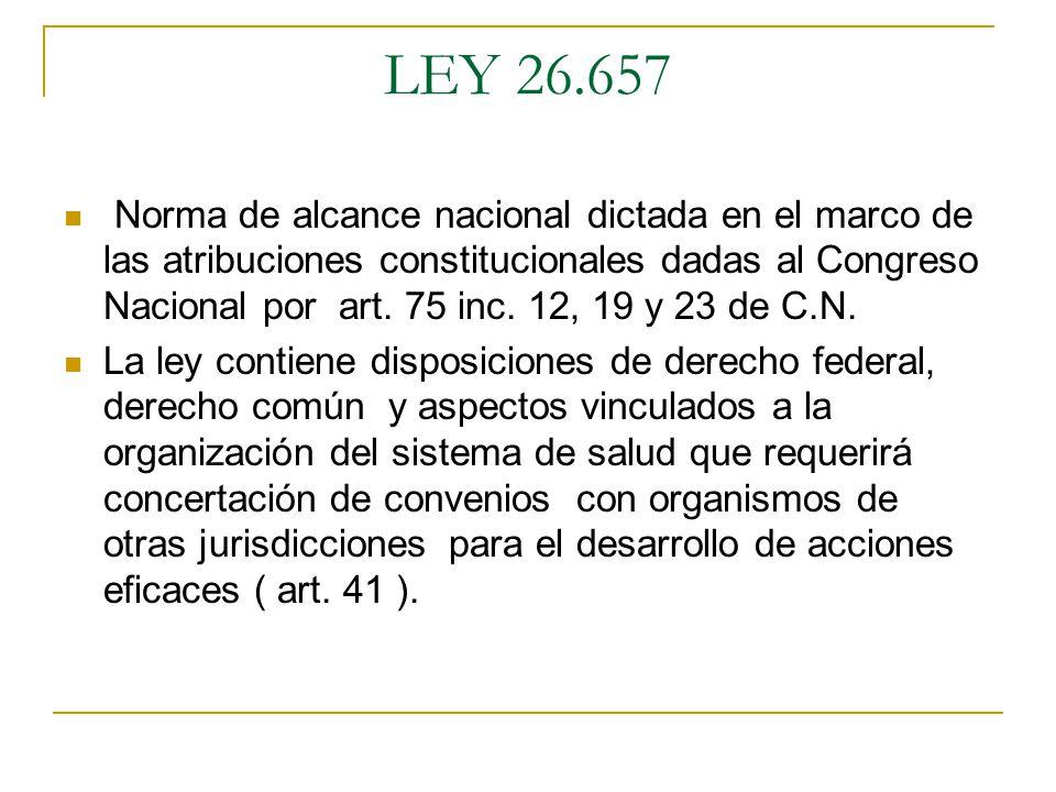 LEY 26.657 Norma de alcance nacional dictada en el marco de las atribuciones constitucionales dadas al Congreso Nacional por art.