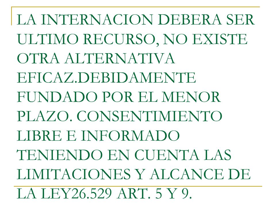 LA INTERNACION DEBERA SER ULTIMO RECURSO, NO EXISTE OTRA ALTERNATIVA EFICAZ.DEBIDAMENTE FUNDADO POR EL MENOR PLAZO.