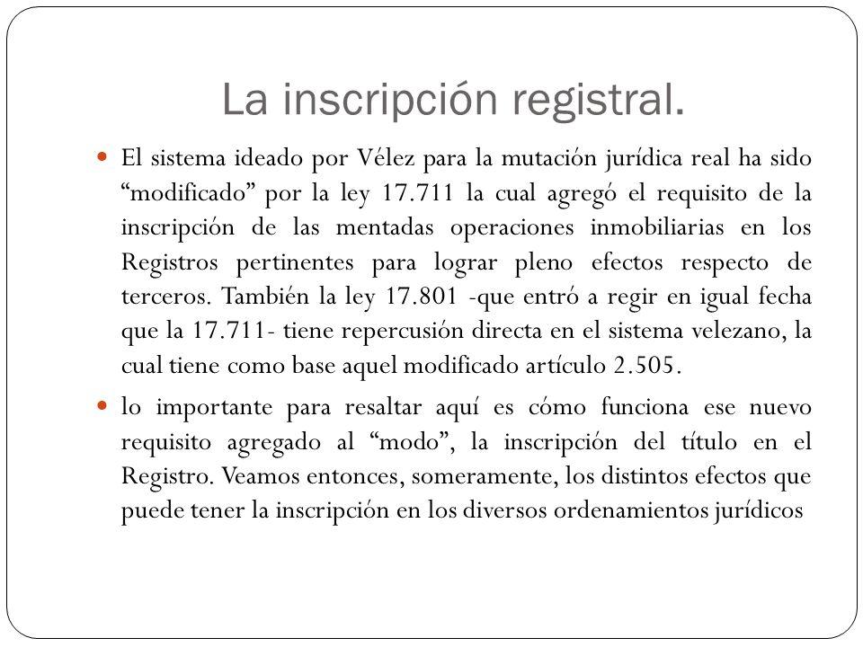 La inscripción registral. El sistema ideado por Vélez para la mutación jurídica real ha sido modificado por la ley 17.711 la cual agregó el requisito