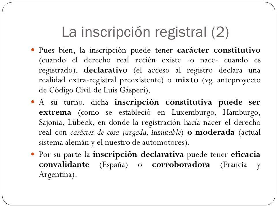 La inscripción registral (2) Pues bien, la inscripción puede tener carácter constitutivo (cuando el derecho real recién existe -o nace- cuando es regi