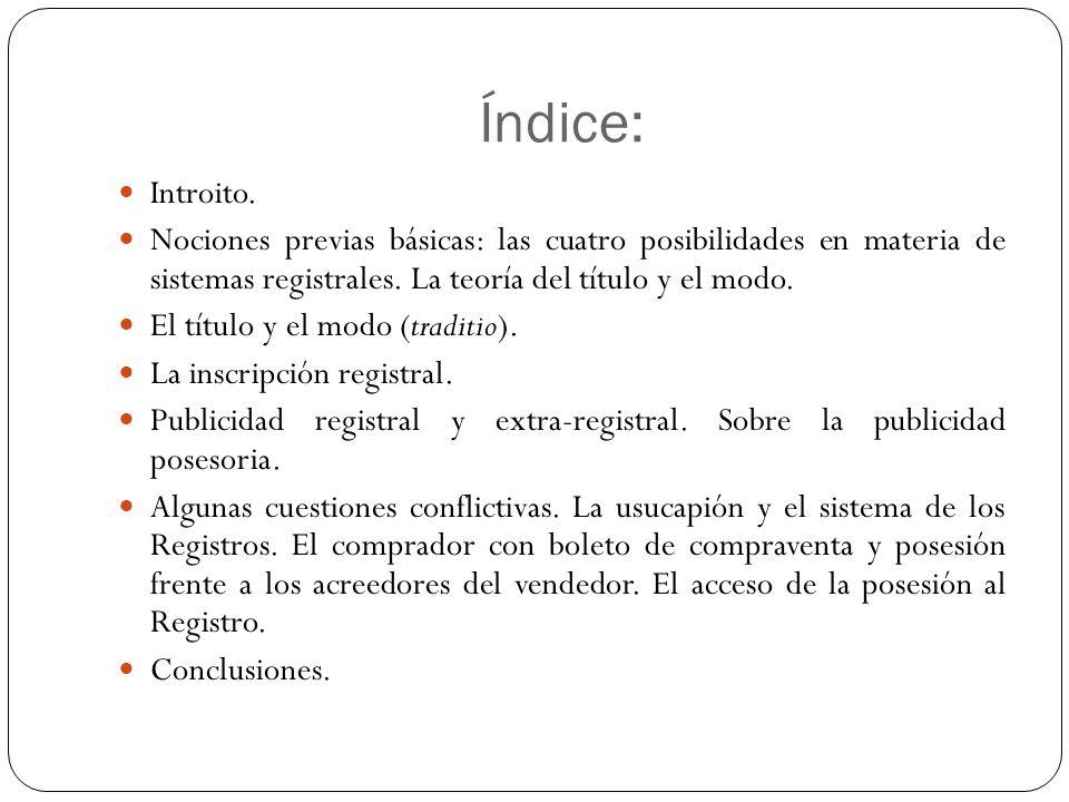 Índice: Introito. Nociones previas básicas: las cuatro posibilidades en materia de sistemas registrales. La teoría del título y el modo. El título y e