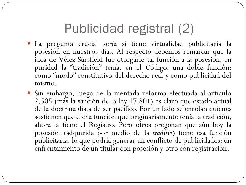 Publicidad registral (2) La pregunta crucial sería si tiene virtualidad publicitaria la posesión en nuestros días. Al respecto debemos remarcar que la